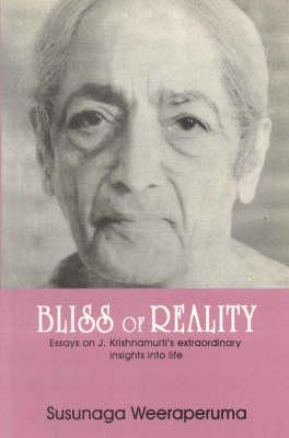 Bliss of Reality: Essays on J.Krishnamurti's Extraordinary Insights into Life (Paperback)