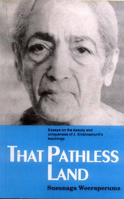 That Pathless Land: Essays on the Beauty and Uniqueness of J.Krishnamurti's Teachings (Paperback)