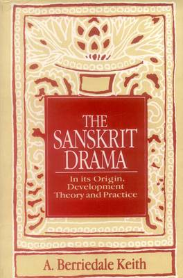 The Sanskrit Drama: In Its Origin, Development, Theoory and Practice (Paperback)