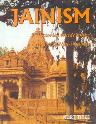 Jainism: A Pictorial Guide to the Religion of Non-violence (Hardback)