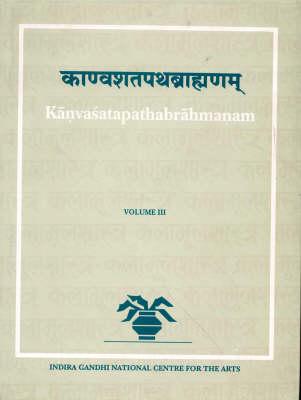 Kanvasatapathabrahmanam: v.3 - Indira Gandhi National Centre for the Arts v.3 (Hardback)