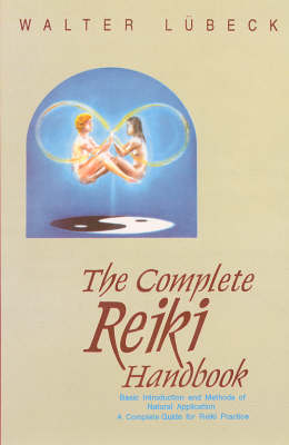 The Complete Reiki Handbook: Basic Introduction and Methods of Natural Application - A Complete Guide for Reiki Practice (Paperback)