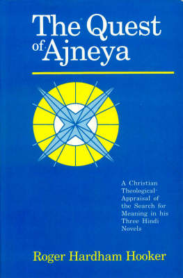 The Quest of Ajneya: A Christian Theological Appraisal of the Search for Meaning in His Three Hindi Novels (Hardback)