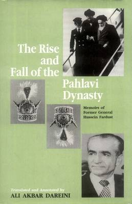The Rise and Fall of the Pahlavi Dynasty: Memoirs of Former General Hussein Fardust (Hardback)