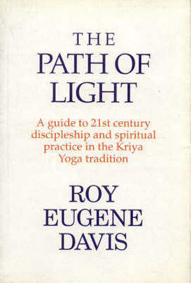 The Path of Light: A Guide to 21st Century Discipleship and Spirtual Practice in the Kriya Yoga Tradition (Paperback)