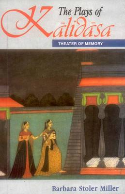 The Plays of Kalidasa: Theatre of Memory (Paperback)