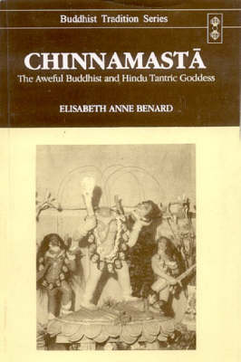 Chinnamasta: The Aweful Buddhist and Hindu Tantric - Buddhist Tradition v. 22 (Paperback)