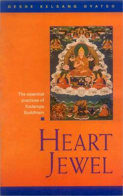 Heart Jewel: A Commentary to the Sadhana Heart Jewel - The Essential Practices of Kadampa Buddhism (Hardback)