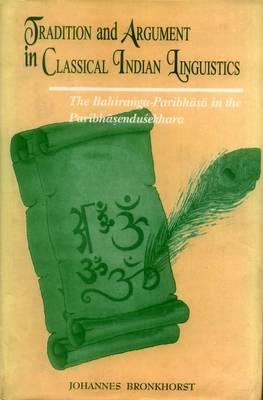 Tradition and Argument in Classical Indian Linguistics: The Bahiranga Pribhasa in the Paribhasendusekhara (Hardback)