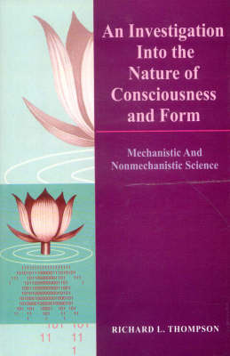 An Investigation into the Nature of Consciousness and Form: Mechanistic and Nonmechanistic Science (Paperback)