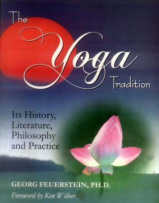 The Yoga Tradition: Its History, Literature, Philosophy and Practice (Hardback)