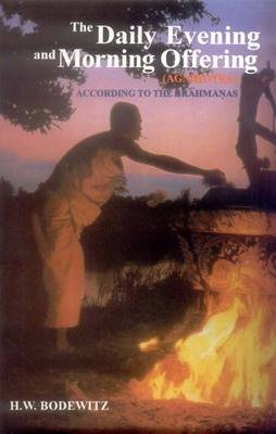The Daily Evening and Morning Offering (Agnihotra) According to the Brahmanas (Hardback)