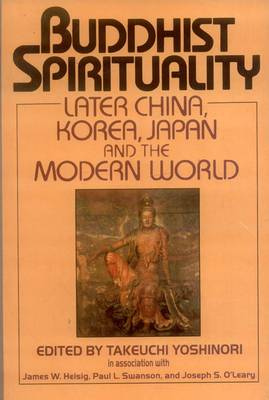 Buddhist Spirituality: Later China, Korea, Japan and the Modern World v. 2 (Paperback)