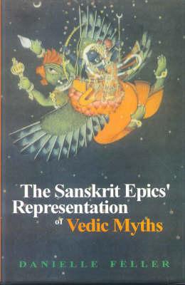The Sanskrit Epics Representation of Vedic Myths (Hardback)