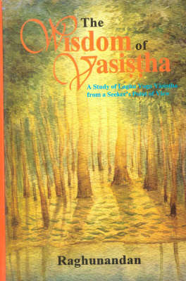 The Wisdom of the Vasistha: A Study on Laghu Yoga Vasistha from a Speaker's Point of View (Hardback)