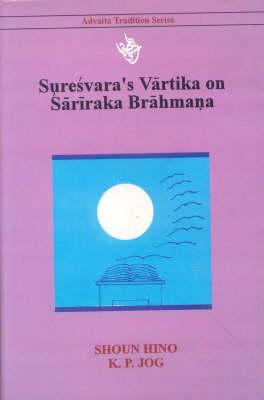 Suresvara's Varttika on Sariraka Brahmana - Buddhist Tradition v. 55 (Hardback)