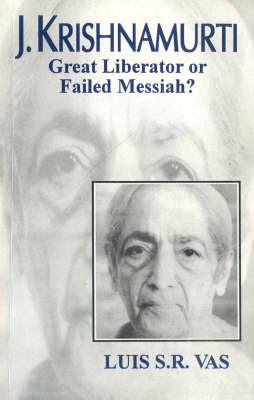 J. Krishnamurti: Great Liberator or Failed Messiah (Paperback)