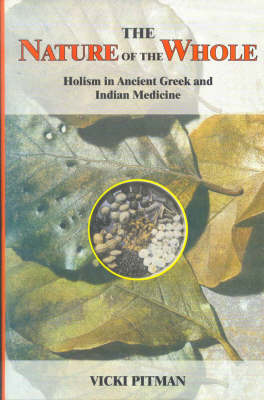 The Nature of the Whole: Holism in Ancient Greek and Indian Medicine - Indian Medical Tradition S. v. 7 (Paperback)