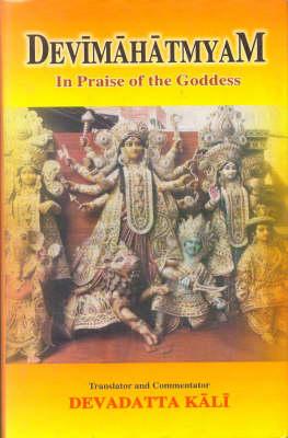 Devimahatmayam: In the Praise of the Goddess (Hardback)