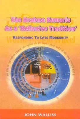The Brahma Kumaris as a Reflexive Tradition: Responding to Late Modernity (Paperback)
