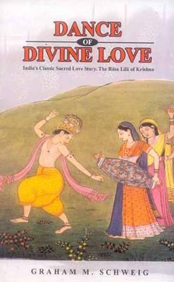 Dance of Divine Love: India's Classic Sacred Love Story, the Rasa Lila (Hardback)