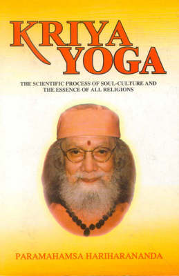 Kriya Yoga: The Scientific Process of Soul Culture and the Essence of All Religions (Paperback)