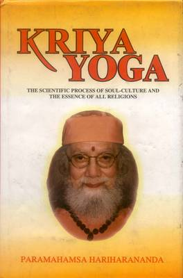 Kriya Yoga: The Scientific Process of Soul Culture and the Essence of All Religion (Hardback)