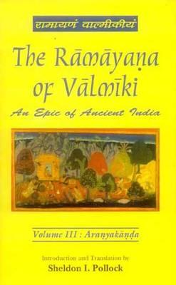 The Ramayana of Valmiki: v. 3: Aranyakanda (Hardback)