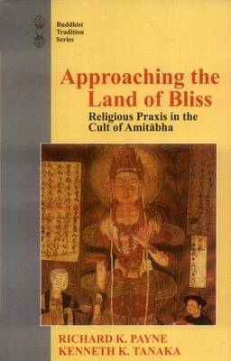 Approaching the Land of Bliss: Religious Praxis in the Cult of Amithabha (Hardback)