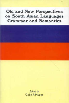 Old and New Perspectives on South Asian Languages, Grammar and Semantics (Hardback)