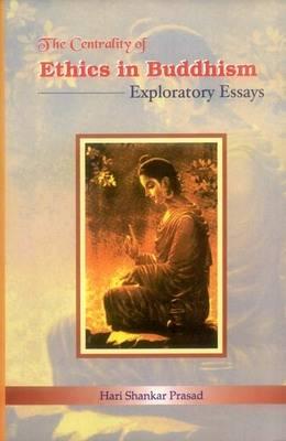 The Centrality of Ethics in Buddhism: Exploratory Essays (Hardback)