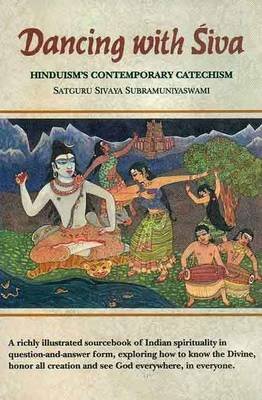 Dancing with Siva: Hinduism's Contemporary Catechism (Hardback)