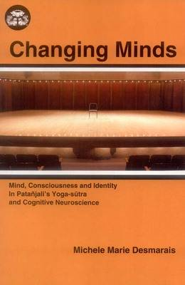 Changing Minds: Mind, Consciousness and Identity in Patanjali's Yoga Sutra (Hardback)