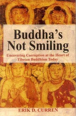 Buddha's Not Smiling: Uncovering Corruption at the Heart of Tibetan Buddhism Today (Paperback)