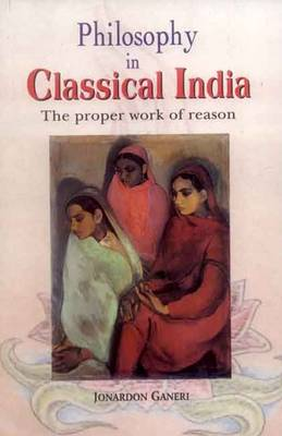 Philosophy in Classical India: The Proper Work of Reason (Paperback)