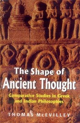 The Shape of Ancient Thought: Comparative Studies in Greek and Indian Philosophies (Hardback)