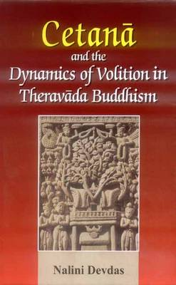 Cetana and the Dynamics of Volition in Theraveda Buddhism (Hardback)