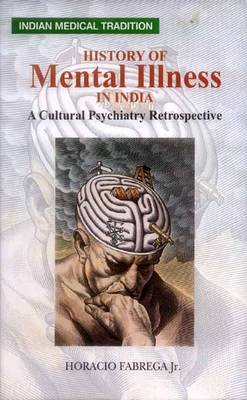 History of Mental Illness in India: A Cultural Psychiatry  Retrospective (Hardback)