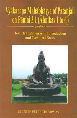 Vyakarana Mahabhasya of Patanjali on Panini 3. 1 (Ahnikas 1 to 6) (Hardback)