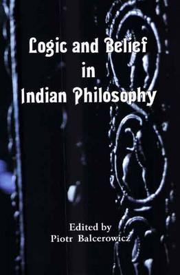 Logic and Belief in Indian Philosophy (Hardback)