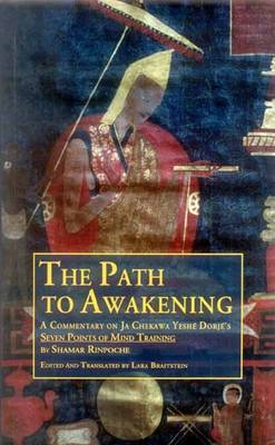 The Path to Awakening: A Commentary on Ja Chekawa Yeshe Dorje's Seven Points of Mind Training (Paperback)