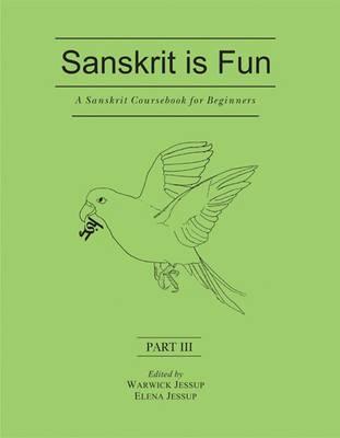 A Sanskrit Coursebook for Beginners: Pt. III: Sanskrit is Fun (Paperback)