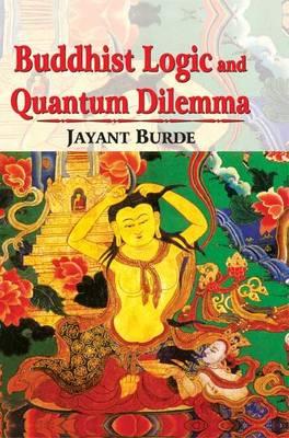 Buddhist Logic and Quantum Dilemma - India's Scientific Heritage Series (Hardback)