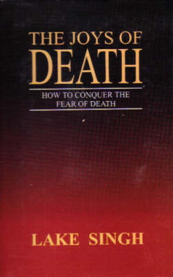 The Joys of Death: How to Conquer The Fear of Death (Hardback)