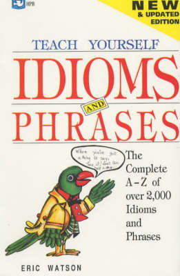 Teach Yourself Idioms and Phrases: The Complete A to Z of Over 2000 Idioms and Phrases (Paperback)