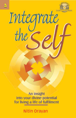 Integrate the Self: An Insight into Your Divine Potential for Living a Life of Fulfillment (Paperback)