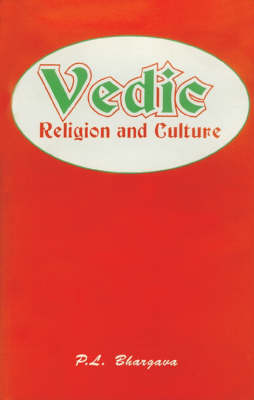 Vedic Religion and Culture: An Exposition of Distinct Facets (Hardback)