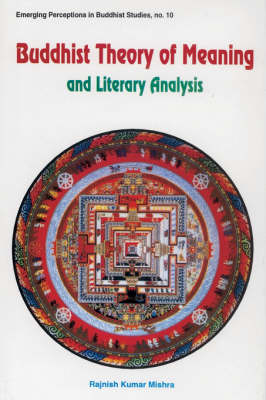 Buddhist Theory of Meaning and Literary Analysis - Emerging Perceptions in Buddhist Studies 10 (Hardback)