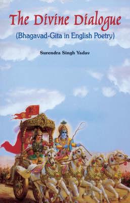 The Divine Dialogue: Bhagavad-Gita in English Poetry (Hardback)