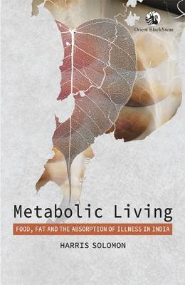 Metabolic Living: Food, Fat, and the Absorption of Illness in India (Paperback)